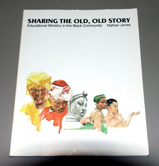 Sharing The Old, Old Story by Nathan Jones - Educational Ministry in the Black Community