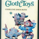 The Art of Making Cloth Toys by Charlene Davis Roth - Guide to, Patterns Instructions