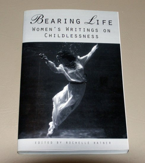 Bearing Life: Women's Writings on Childlessness  by Rochelle Ratner