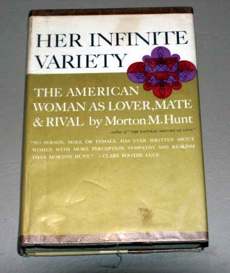 Her Infinite Variety - The American Woman as Lover, Mate and Rival by Morton M. Hunt