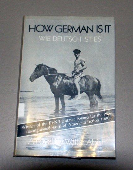 How German Is It = Wie Deutsch Ist Es: A Novel by Walter Abish