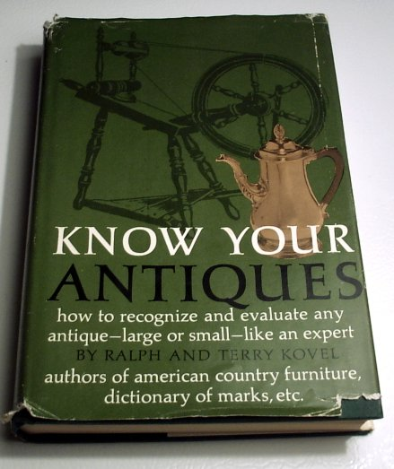 Know your antiques; How to recognize and evaluate like an expert, by Ralph M Kovel (SIGNED)