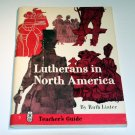 Lutherans in North America: Teacher's guide (LCA school of religion studies) by Ruth Lister