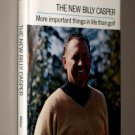 The New Billy Casper: More Important Things in Life than Golf by Hack Miller