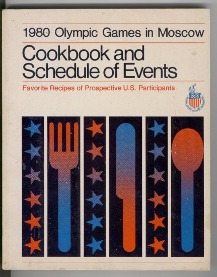 1980 Olympic Games in Moscow: Cookbook and schedule: favorite recipes of U.S. participants