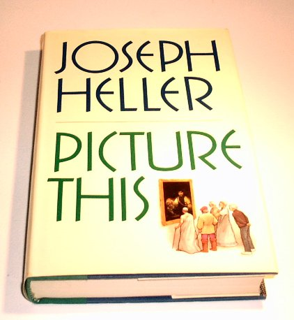 Picture This (Hardcover) by Joseph Heller - Author Catch-22