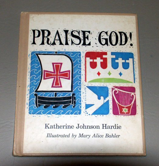 Praise God! Hymns, prayers, and bible passages selected for boys & girls by Katherine Johnson Hardie