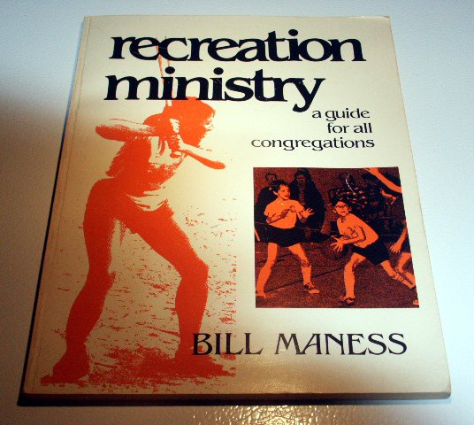 Recreation Ministry: A guide for all congregations by Bill Maness