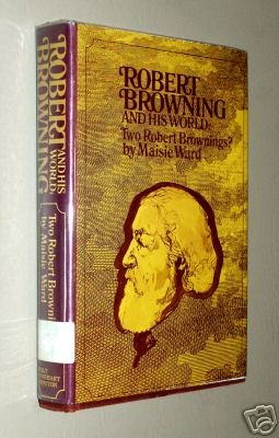 Robert Browning and his world by Maisie Ward - biography of