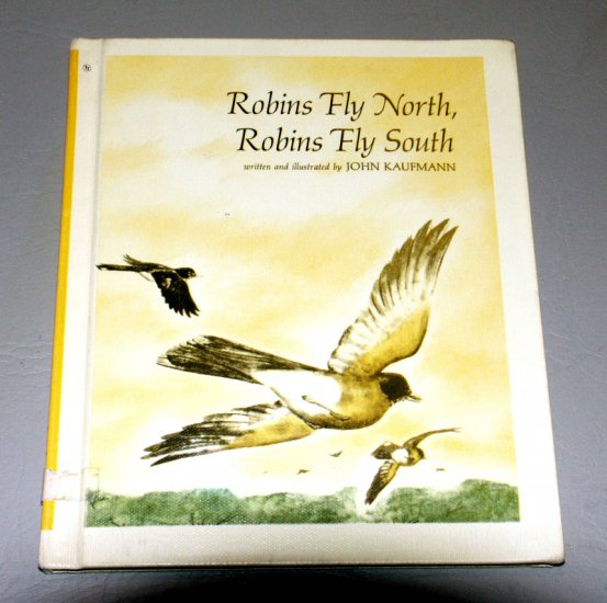 Robins Fly North, Robins Fly South (Hardcover 1970) by John Kaufmann