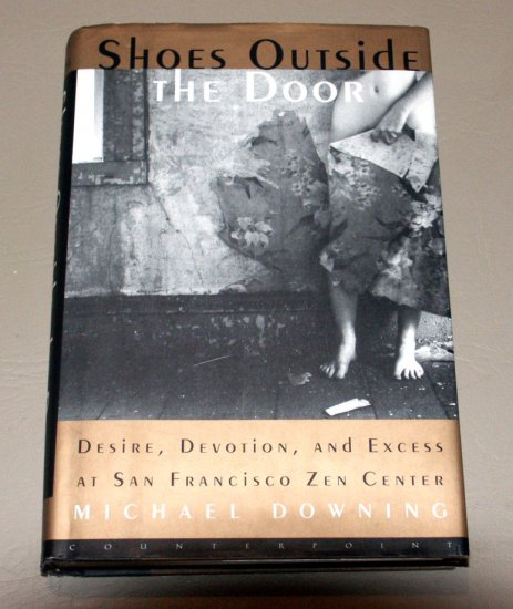 Shoes Outside the Door: Desire, Devotion and Excess at San Fransisco Zen Center by Michael Downing