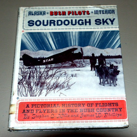 Sourdough Sky: A pictorial history of flights and flyers in the bush country by Stephen E Mills