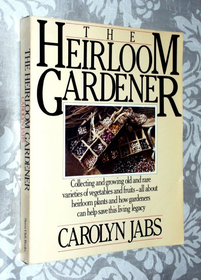 The Heirloom Gardener: Collecting & Growing Old & Rare Varieties of Vegetables and Fruits by C. Jabs
