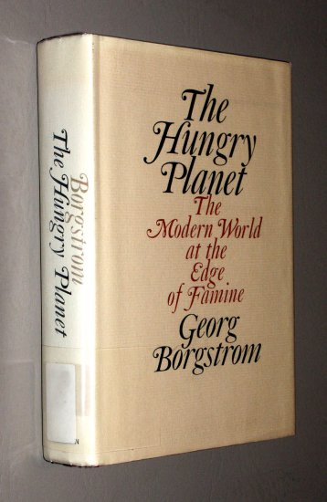 The Hungry Planet (Hardcover 1965) by Georg Borgstrom