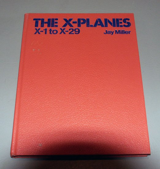 "The X Planes (X-1 to X-29) by Jay Miller, Charles ""Chuck"" Yaeger"