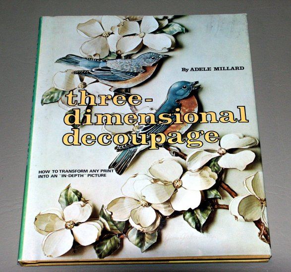 "Three-Dimensional Decoupage: How to transform any print into an ""in-depth"" picture by Adele Millard"