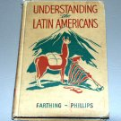 Understanding the Latin Americans (Hardcover 1946) by Dorothy Kipling Farthing