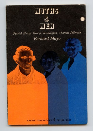 Myths and Men (Patrick Henry, George Washington, Thomas Jefferson) by Bernard Mayo