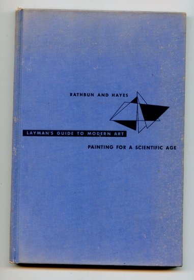 Layman's Guide to Modern Art: Painting for a Scientific Age by Mary Chalmers; Bartlett Rathbun