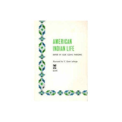 American Indian Life by Elsie Clews Parsons, C. Grant La Farge (PB)