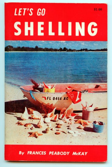 Let's Go Shelling; A handbook on how, when, and where to find Florida shells by Frances P. McKay