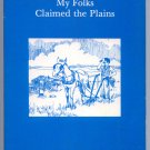 My Folks Claimed the Plains: Homestead Stories by Families of Capper's Readers by M. Webb
