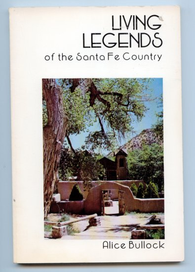 Living Legends Of The Santa Fe Country: A Collection Of Southwestern Stories by Alice Bullock