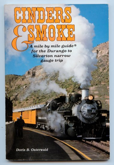 Cinders & Smoke: A Mile by Mile Guide for the Durango to Silverton Narrow Gauge Trip by D. Osterwald