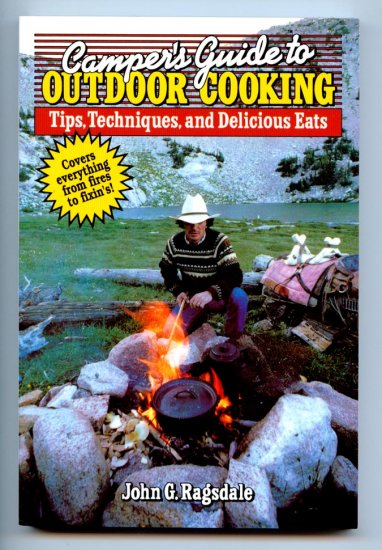 Camper's Guide to Outdoor Cooking: Tips, Techniques, and Delicious Eats by John Ragsdale