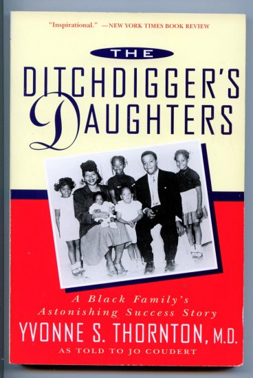 The Ditchdigger's Daughters: A Black Family's Astonishing Success Story by Yvonne Thornton, Coudert