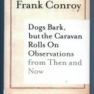 Dogs Bark, but the Caravan Rolls On: Observations Then and Now by Frank Conroy