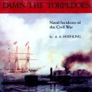 Damn the Torpedoes: Naval Incidents of the Civil War by A. A. Hoehling (Battles)