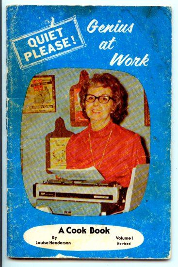 Quiet Please! Genius At Work - A Cook Book by Louise Henderson (Vol. 1 1977)