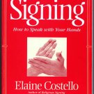 Signing: How To Speak With Your Hands by Elaine Costello (Sign Language Reference Guide)