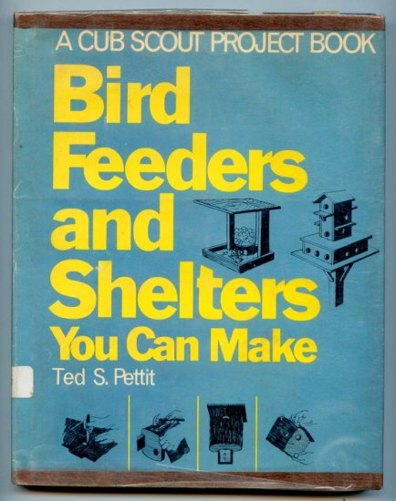 Bird Feeders and Shelters You Can Make (Cub Scouts Project Book) by Theodore S. Pettit