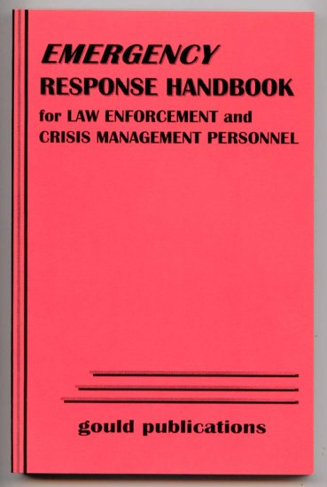 Emergency Response Handbook for Law Enforcement and Crisis Management Personnel (Gould)