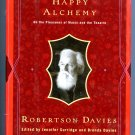 Happy Alchemy: On the Pleasures of Music and the Theatre (Hardcover) by Robertson Davies