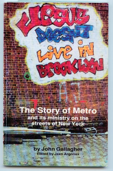 Jesus Doesn't Live in Brooklyn: Story of Metro Ministry on the streets of New York by John Gallagher