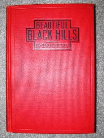 Beautiful Black Hills. A Treatise on the Black Hills of South Dakota (HC 1926) by O.W. Coursey
