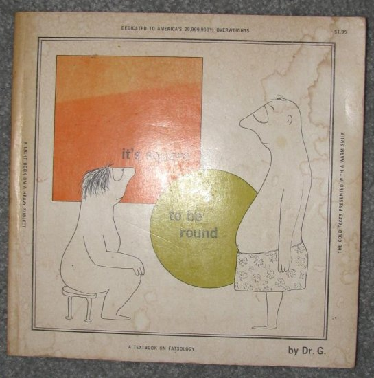 It's Square to be Round (1966) by Dr. Hans Goldschmidt, Sandy Heckinger (A Textbook on Fatsology)