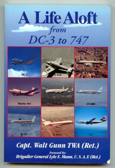 A Life Aloft From DC-3 to 747 (SIGNED) by Captain Walt Gunn (TWA Pilot Ret.)
