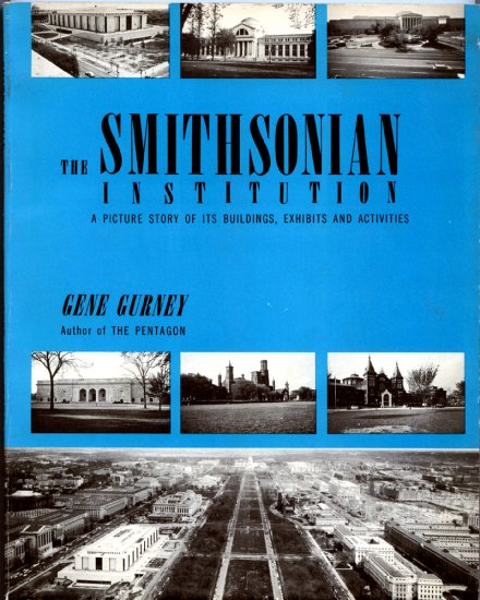 The Smithsonian Institution: A Picture Story of its Buildings, Exhibits and Activities by G. Gurney