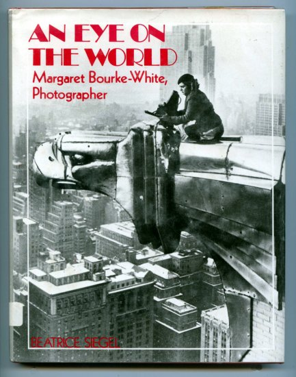 An Eye on the World: Margaret Bourke-White, Photographer by Beatrice Siegel
