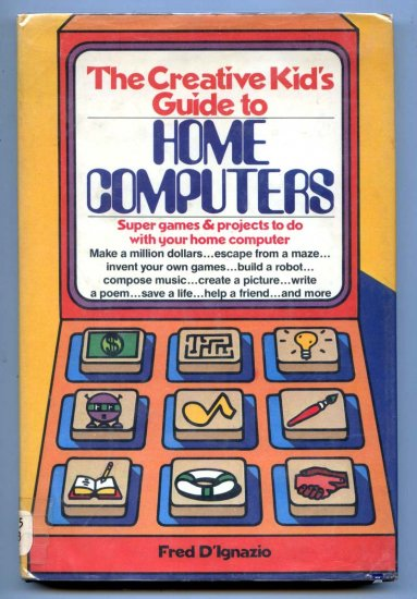 The Creative Kid's Guide to Home Computers (1981) by Fred D'Ignazio (Vintage DOS Guide)