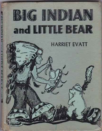 Big Indian and Little Bear (1954) by Harriet Evatt