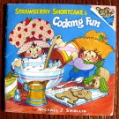 Strawberry Shortcake's Cooking Fun by Michael J. Smollin (1980) Cookbook
