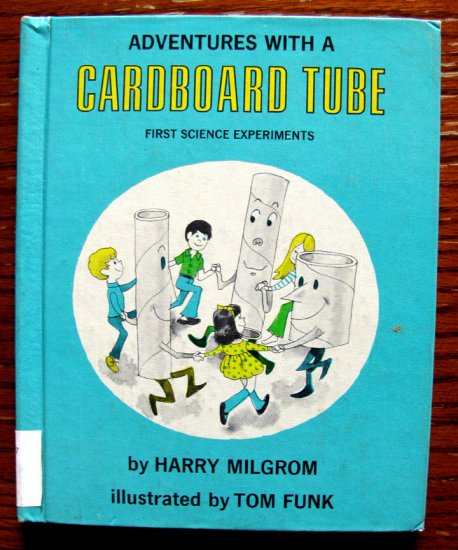Adventures With a Cardboard Tube (His First Science Experiments) by Harry Milgrom & Tom Funk
