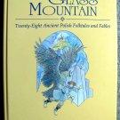 The Glass Mountain: Twenty-Eight Ancient Polish Folktales & Fables by W. S. Kuniczak, Pat Bargielski