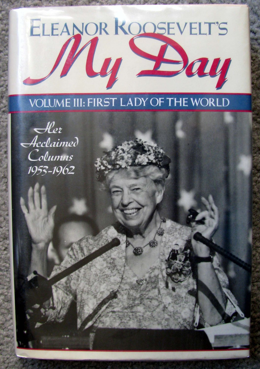 Eleanor Roosevelt's My Day: First Lady of the World : Her Acclaimed Columns 1953-1962 (F.D.R.)