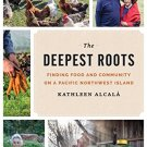 The Deepest Roots: Finding Food and Community on a Pacific Northwest Island [Cookbook]